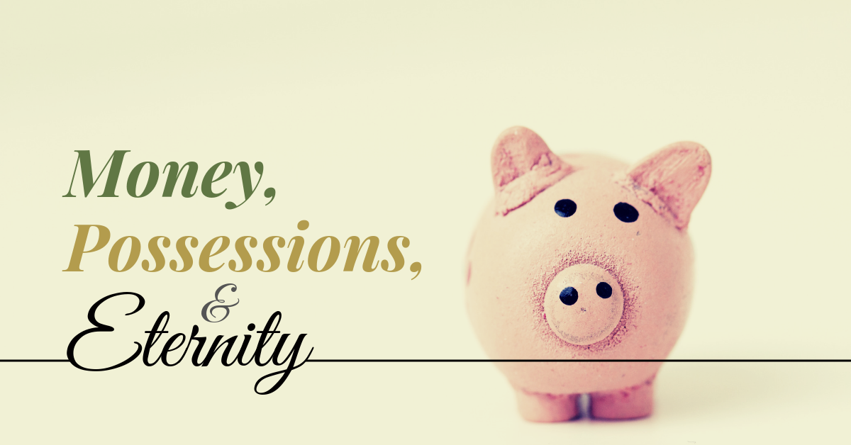 Money, Possessions, and Eternity – Part One