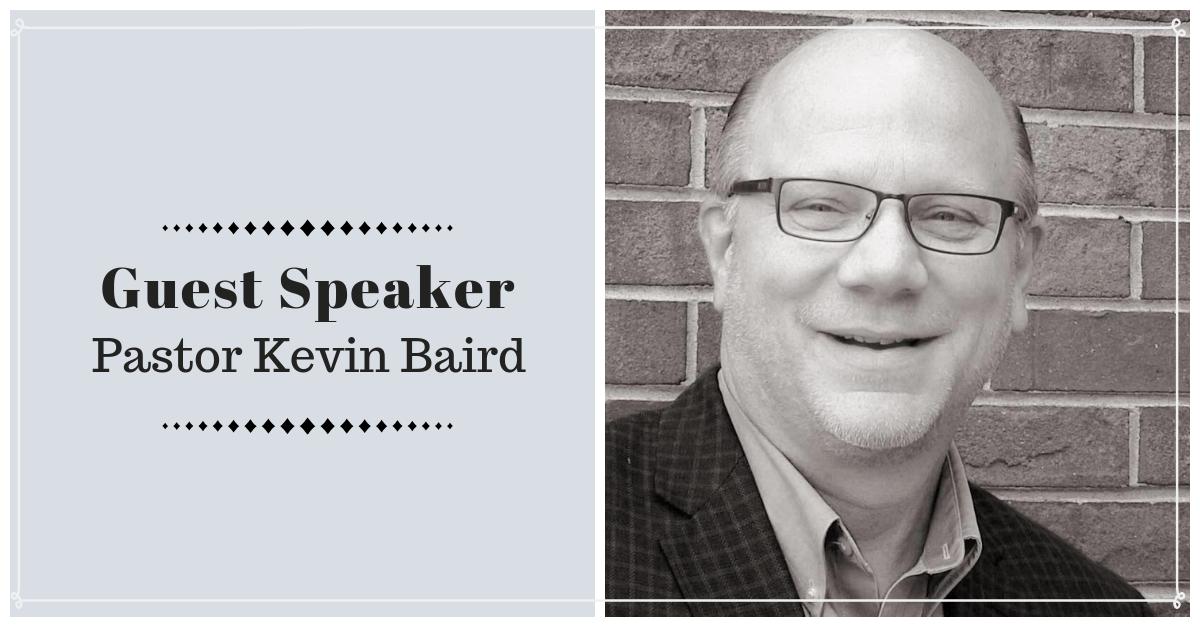 Guest Speaker – Pastor Kevin Baird