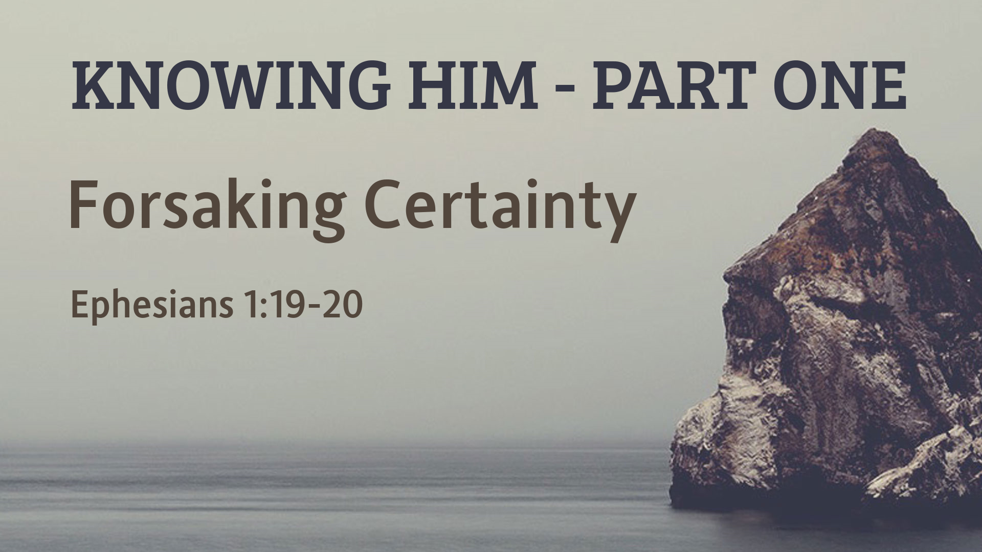 Knowing Him: Forsaking Certainty