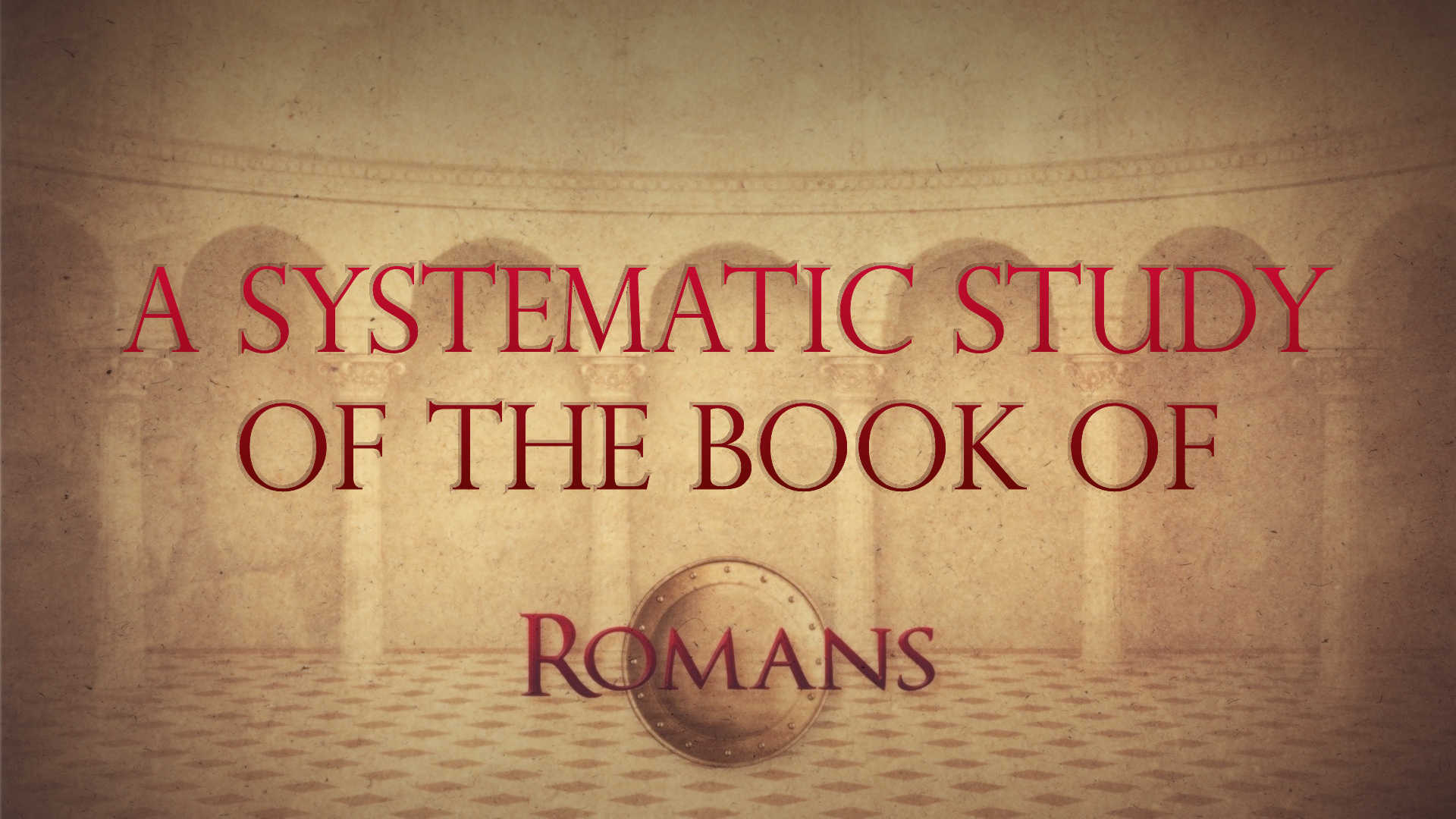 A Systematic Study of the Book of Romans – Pt. 6